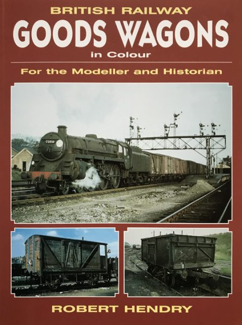 British Railway Goods Wagons in Colour For the Modeller and Historian: Vol 1