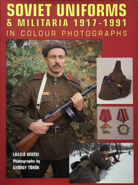Soviet Uniforms and Militaria 1917-1991 in Colour Photographs By Laszlo Bekesi