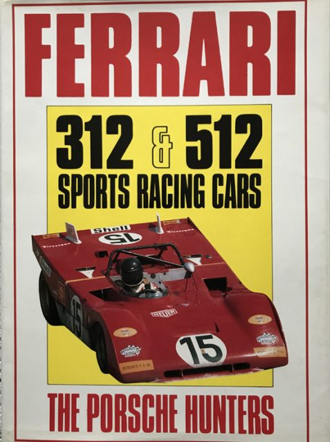 Ferrari 312 and 512 Sports Racing Cars: The Porsche Hunters By Ian Bamsey