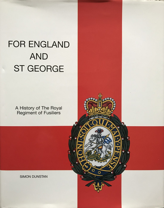 For England and St George: A History of the Royal Regiment of Fusiliers By Simon Dunstan