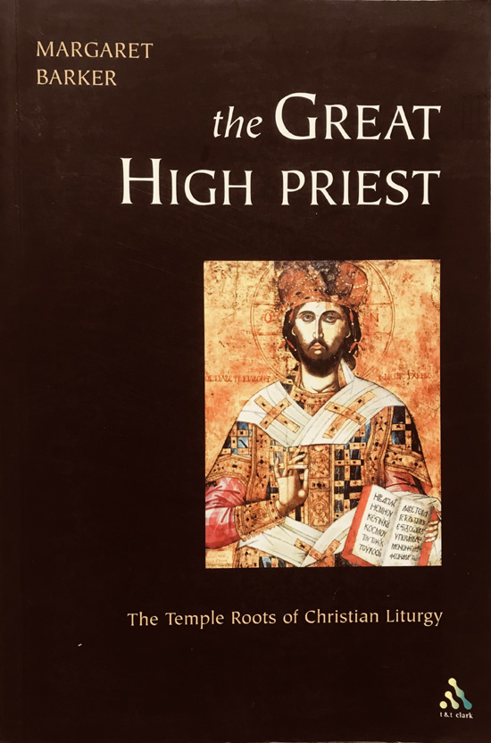 The Great High Priest: The Temple Roots of Christian Liturgy By Margaret Baker