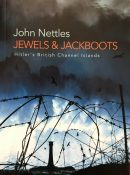 Jewels & Jackboots: Hitler's British Channel Islands By John Nettles
