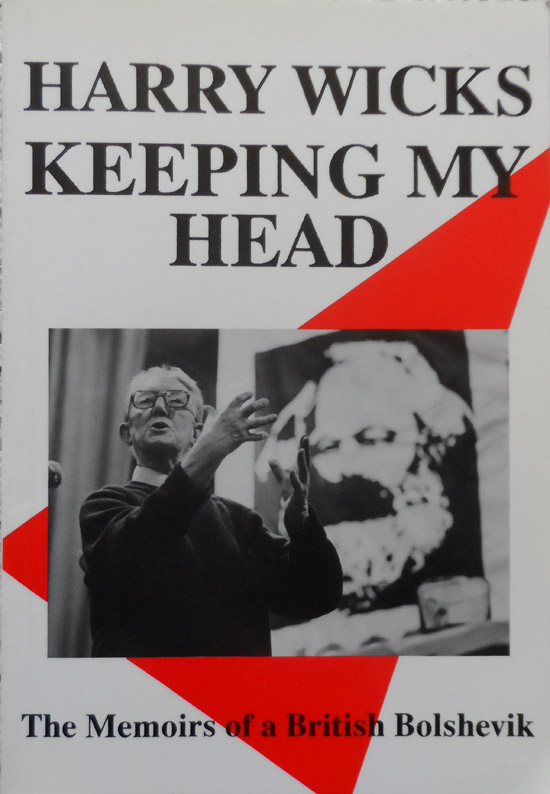 Keeping My Head: The Memoirs of a British Bolshevik By Harry Wicks