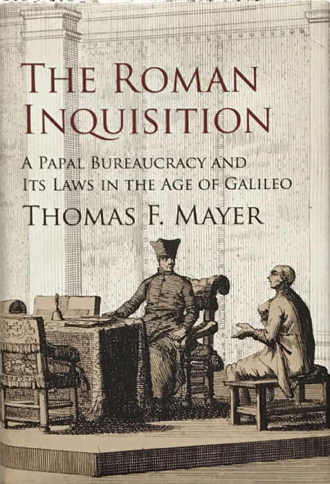 The Roman Inquisition: A Papal Bureaucracy and Its Laws in the Age of Galileo By Thomas F. Mayer