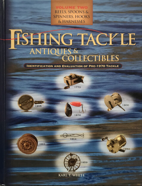 Fishing Tackle Antiques & Collectibles Volume Two: Reels, Spoons & Spinners, Hooks & Harnesses