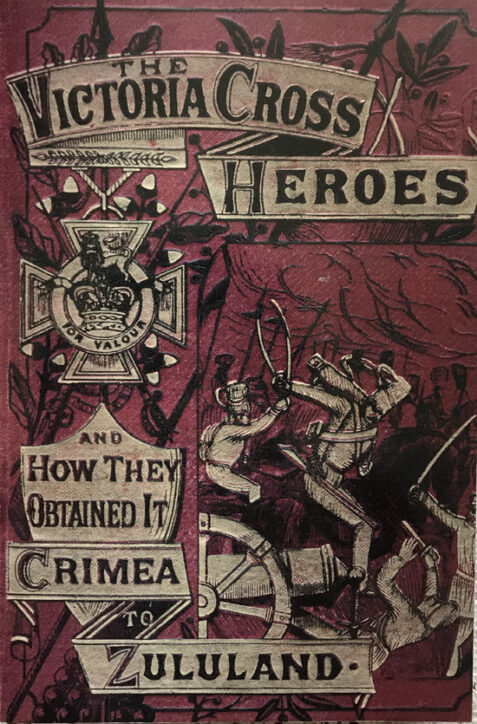 The Victoria Cross Heroes and How they Obtained it: Crimea to Zululand (2 Volumes)