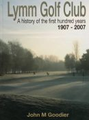 Lymm Golf Club: A History of the First Hundred Years 1907-2007 By John M Goodier