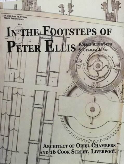 In the Footsteps of Peter Ellis: Architect of Oriel Chambers and 16 Cook Street, Liverpool By Robert Ainsworth & Graham Jones
