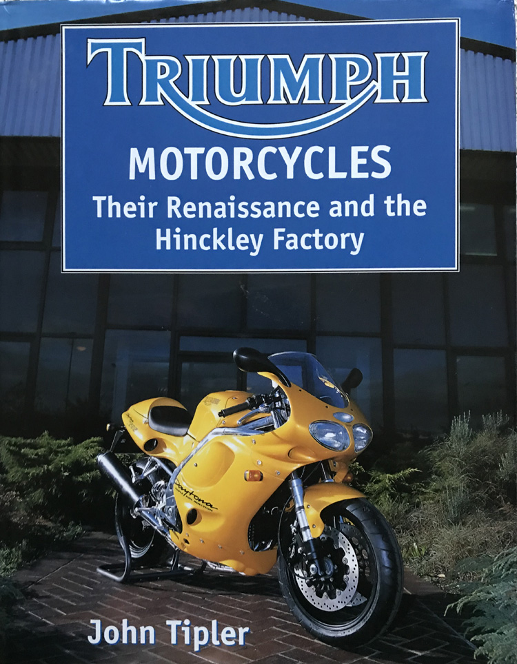 Triumph Motorcycles: Their Renaissance And The Hinckley Factory By John Tipler