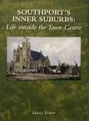 Southport's Inner Suburbs: Life Outside the Town Centre By Harry Foster - Signed Limited Edition