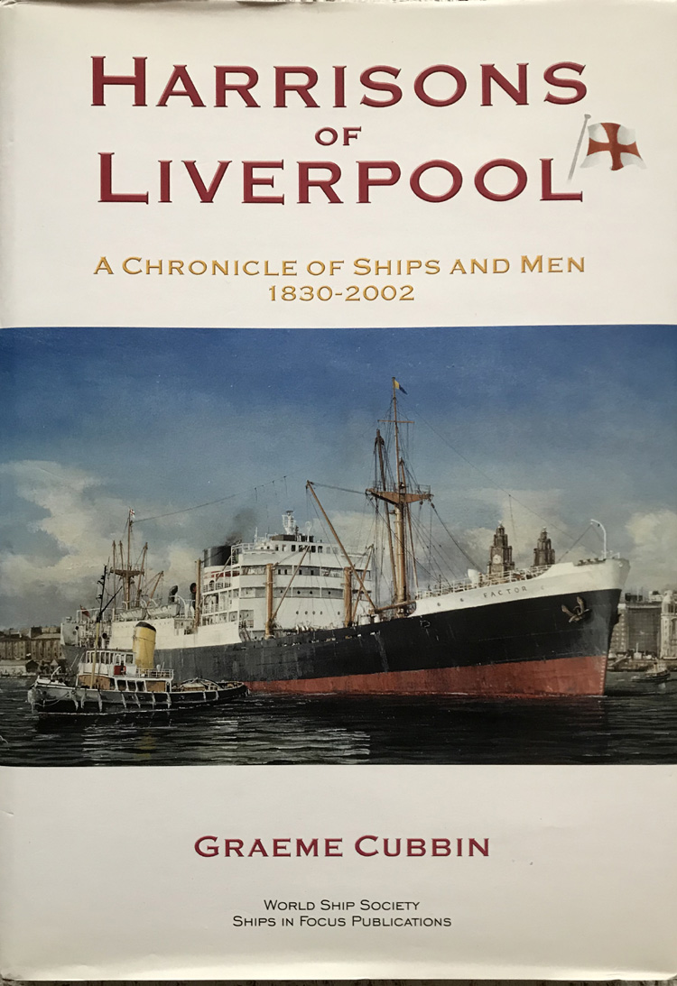 Harrisons of Liverpool: A Chronicle of Ships and Men 1830-2002 By Graeme Cubbin