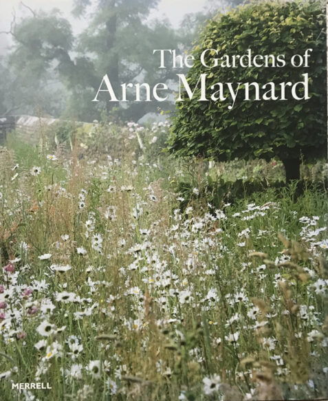 The Gardens of Arne Maynard By Arne Maynard