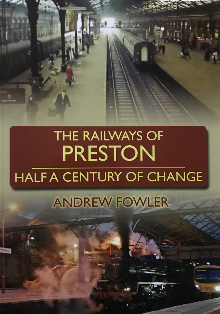 The Railways of Preston: Half A Century of Change By Andrew Fowler
