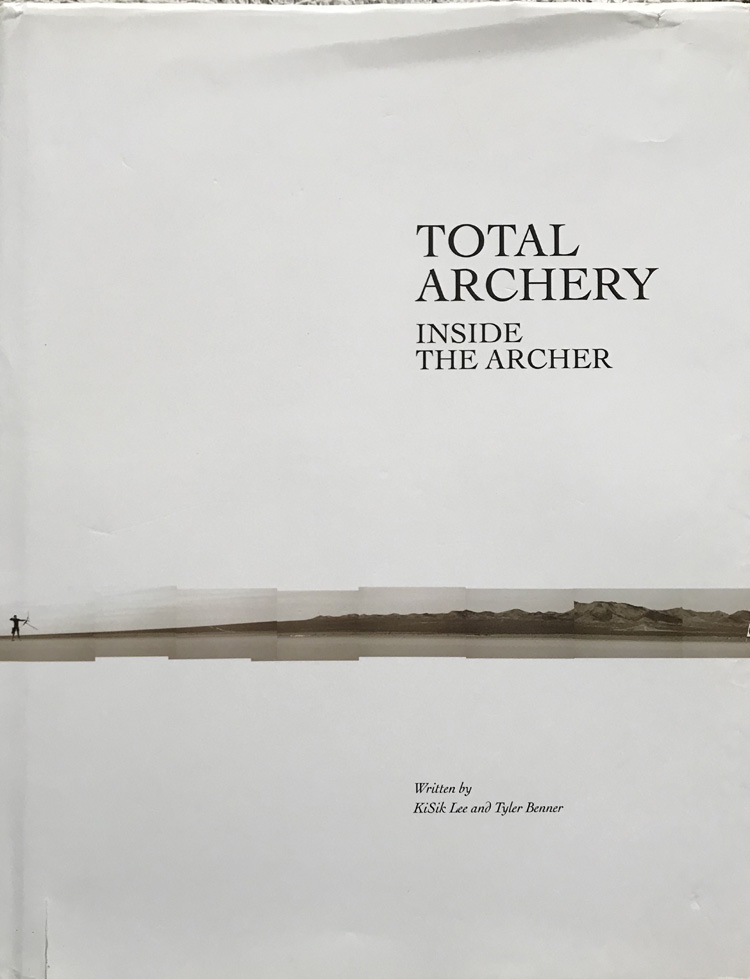 Total Archery: Inside The Archer By Kisik Lee and Tyler Benner