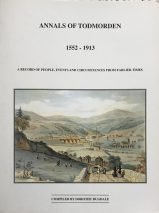 Annals of Todmorden 1552-1913: A Record of People, Events and Circumstances From Earlier Times