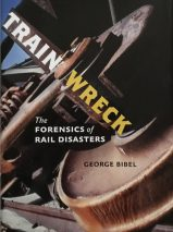 Train Wreck: The Forensics of Rail Disasters By George Bibel