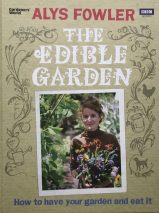 The Edible Garden: How to Have Your Garden and Eat It By Alys Fowler