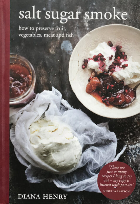 Salt Sugar Smoke: How to Preserve Fruit, Vegetables, Meat and Fish By Diana Henry