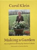 Making A Garden: Successful Gardening by Nature's Rules By Carol Klein