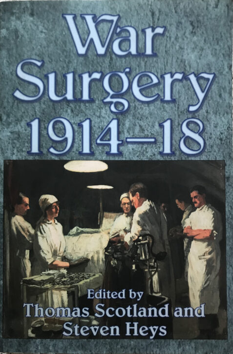 War Surgery 1914-18 Edited By Thomas Scotland and Steven Heys