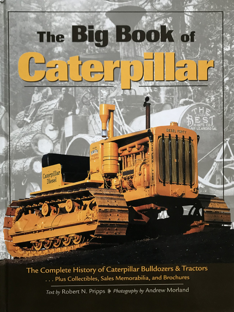 The Big Book of Caterpillar: The Complete History of Caterpillar Bulldozers and Tractors, Plus Collectibles, Sales Memorabilia and Brochures
