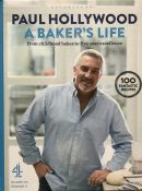 A Baker's Life: From Childhood Bakes to Five-Star Excellence By Paul Hollywood