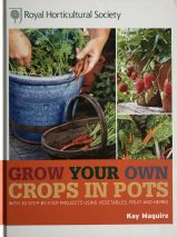 Rhs Grow Your Own Crops in Pots By Kay Maguire
