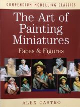 The Art of Painting Miniatures: Faces & Figures By Alex Castro