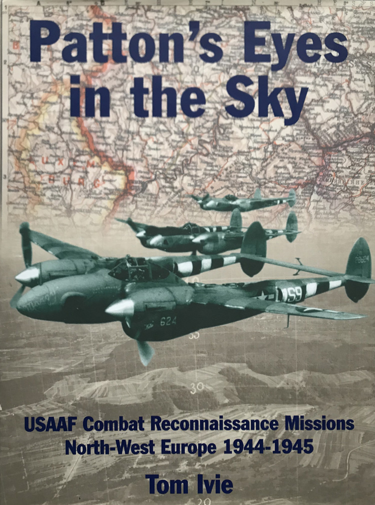 Patton's Eyes in the Sky: USAAF Tactical Reconnaissance Missions North West Europe 1944-45 By Tom Ivie