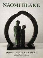 Naomi Blake: Dedication in Sculpture Edited By Anita Peleg