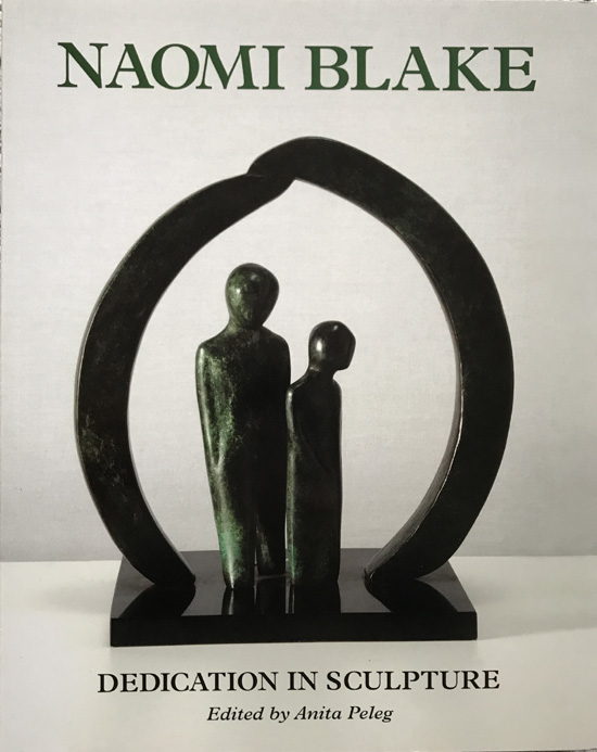 Naomi Blake: Dedication in Sculpture Edited By Anita Peleg