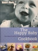 The Happy Baby Cookbook: The Complete Recipe Collection for Babies and Toddlers
