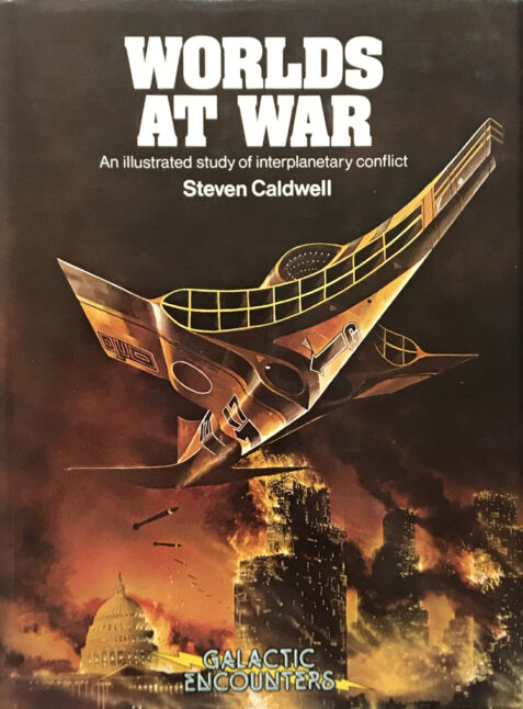 Worlds At War: An Illustrated Study of Interplanetary Conflict By Steven Caldwell