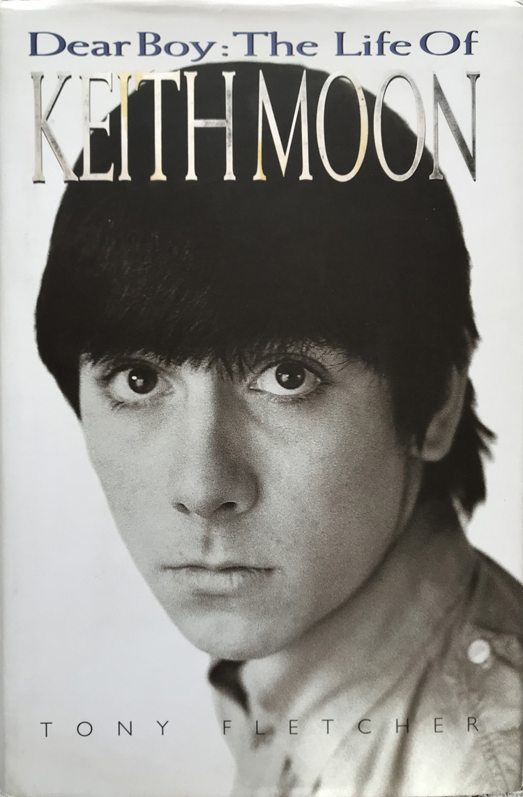 Dear Boy the Life of Keith Moon By Tony Fletcher