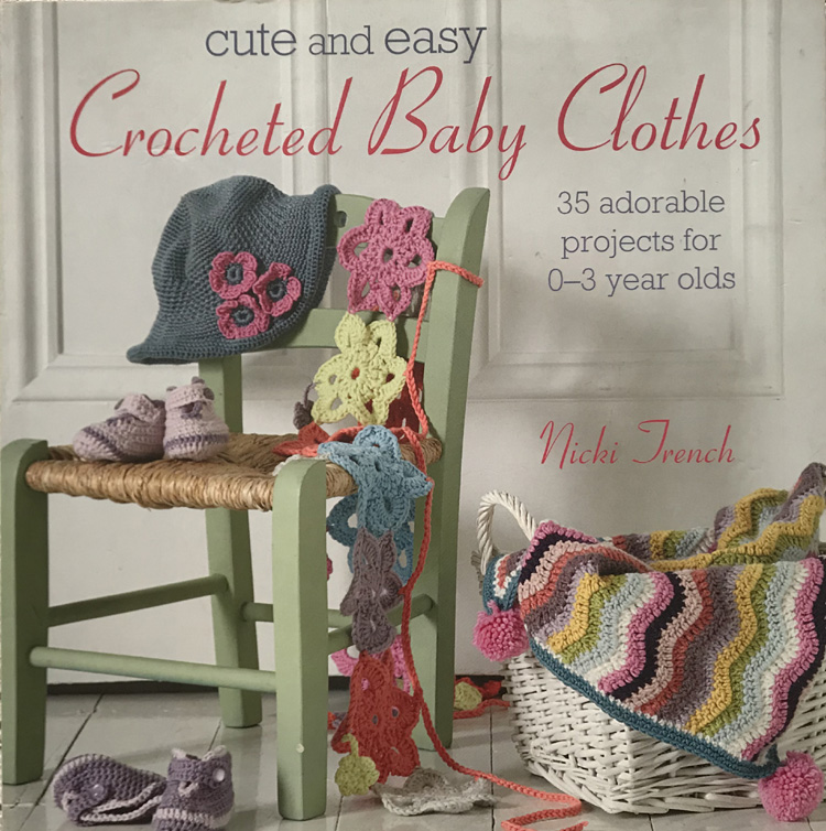 Cute and Easy Crocheted Baby Clothes: 35 adorable projects for 0-3 year-olds By Nicki Trench