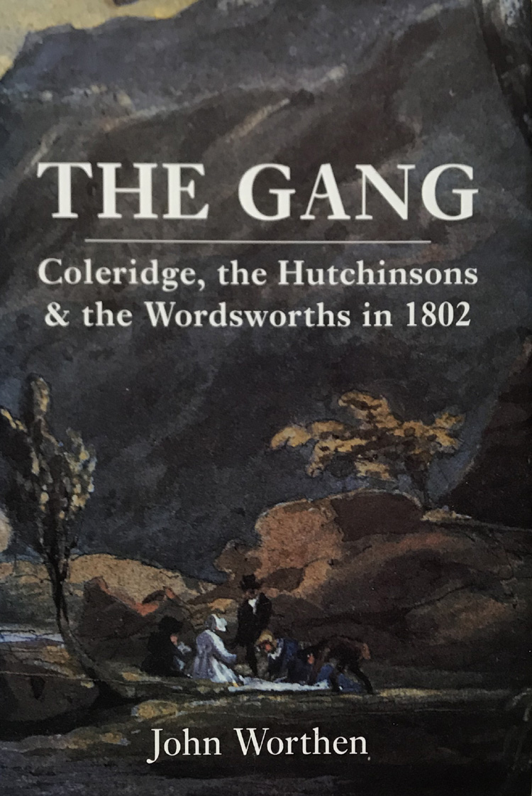The Gang: Coleridge, the Hutchinsons, and the Wordsworths in 1802 By John Worthen