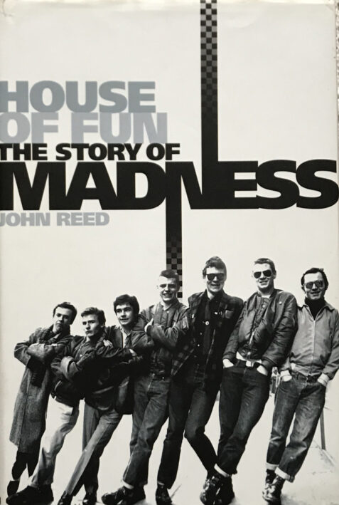House Of Fun The Story Of Madness By John Reed