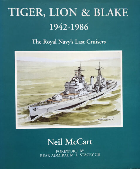 Tiger, Lion & Blake 1942 - 1986: The Royal Navy's Last Cruisers By Neil McCart