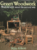 Green Woodwork: Working with Wood the Natural Way By Mike Abbott