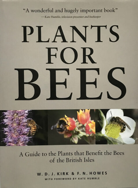 Plants for Bees: A Guide to the Plants That Benefit the Bees of the British Isles By W. D. J. Kirk J and F. N. Howes