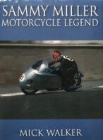 Sammy Miller: Motorcycle Legend By Mick Walker -Signed By Sammy Miller