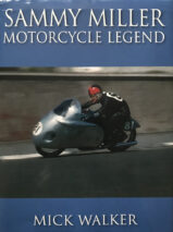 Sammy Miller: Motorcycle Legend By Mick Walker -Signed By Sammy Miller