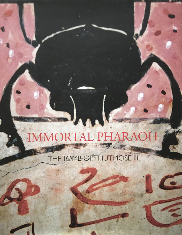 Immortal Pharaoh: The Tomb of Thutmose III Hardcover Edition