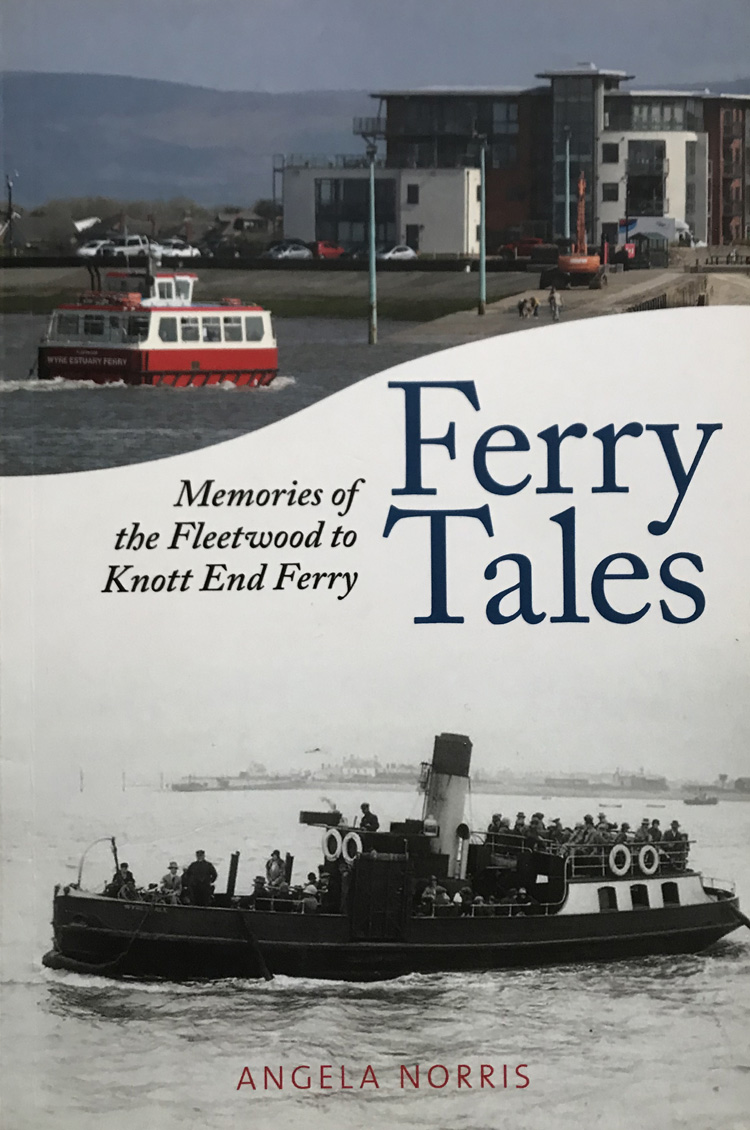 Ferry Tales: Memories of the Fleetwood to Knott End Ferry By Angela Norris