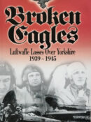 Broken Eagles: Luftwaffe Loses Over Yorkshire 1939-1945 By Bill Norman