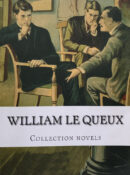 William Le Queux: Collection Novels By William Le Queux