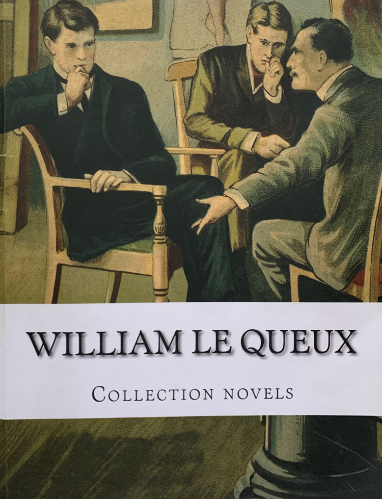 William Le Queux: Collection Novels By William Le Queux