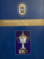 A History of Royal Musselburgh Golf Club 1774 -1999 By Robert Ironside and Harry Douglas