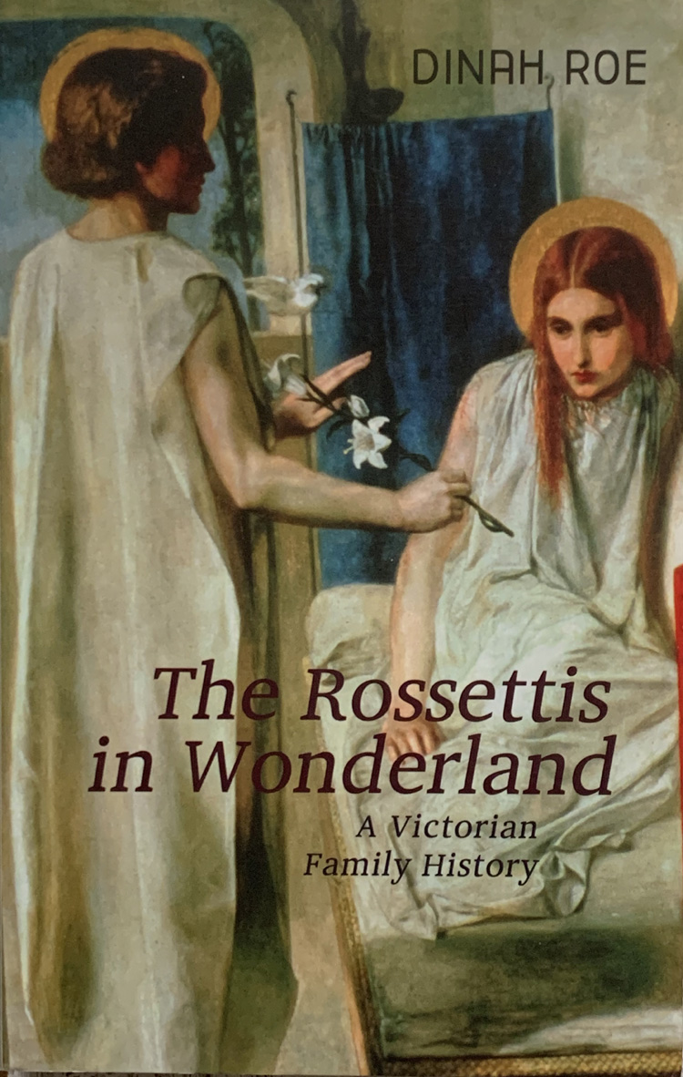 The Rossettis In Wonderland: A Victorian Family History By Dinah Roe