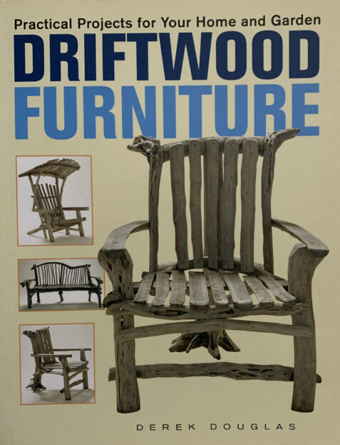 Driftwood Furniture: Practical Projects for Your Home and Garden By Derek Douglas